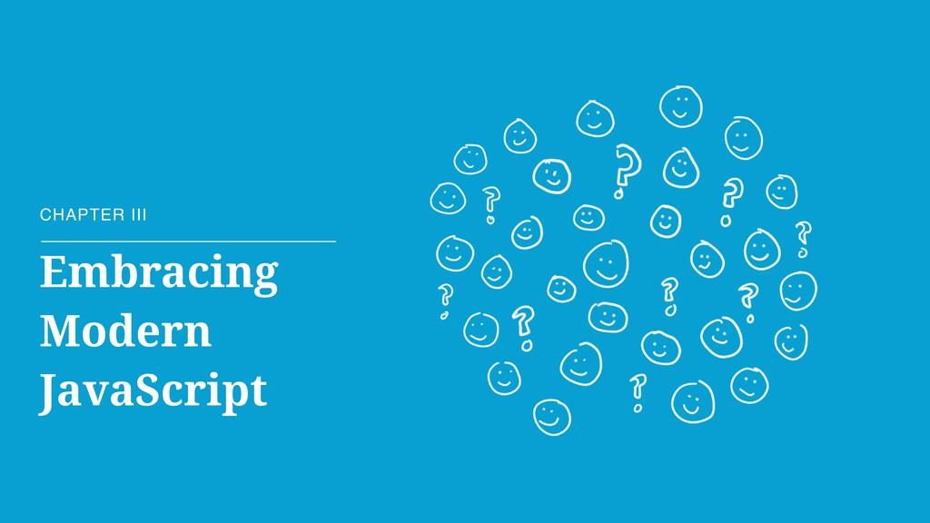Embracing Modern JavaScript CHAPTER III