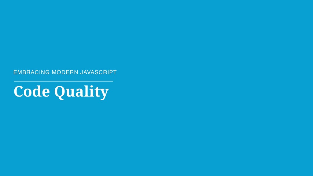 EMBRACING MODERN JAVASCRIPT Code Quality