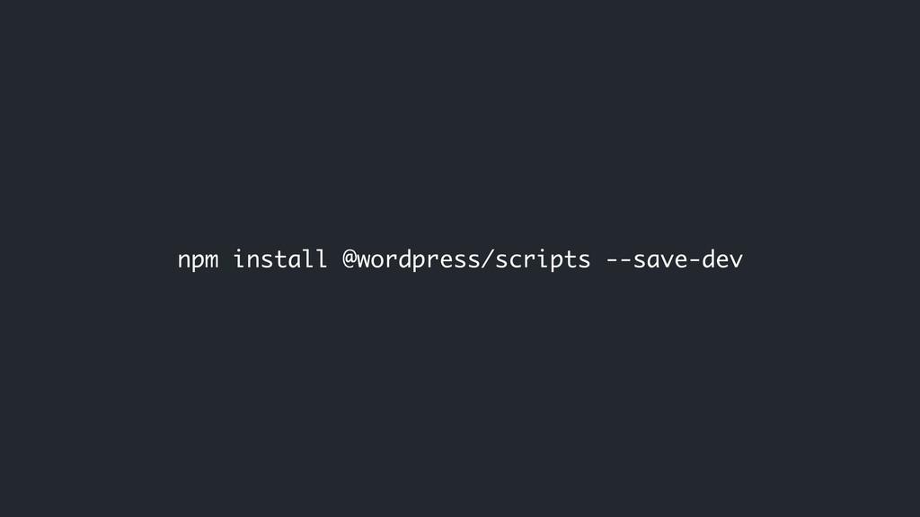 npm install @wordpress/scripts --save-dev
