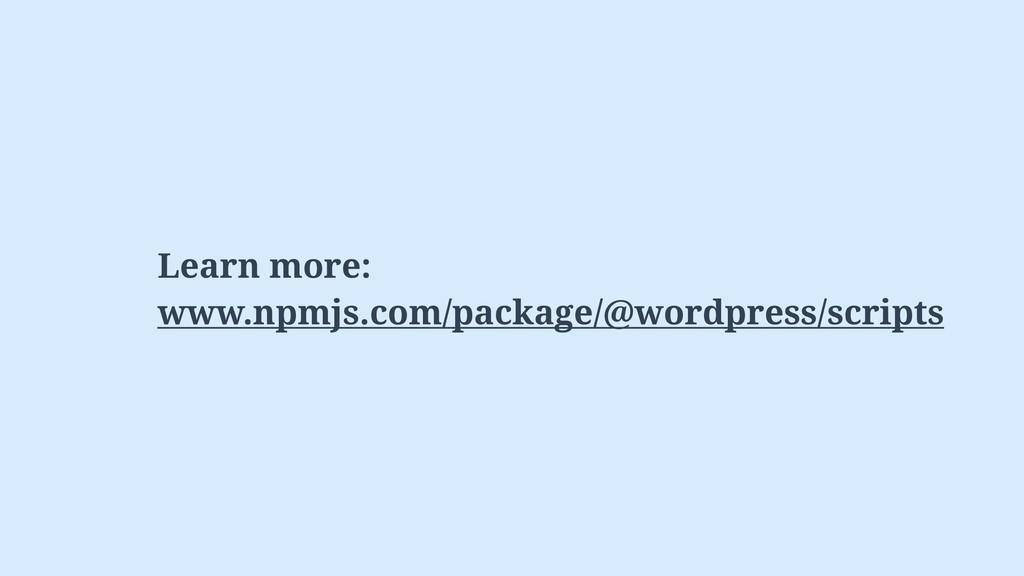 Learn more: www.npmjs.com/package/@wordpress/sc...