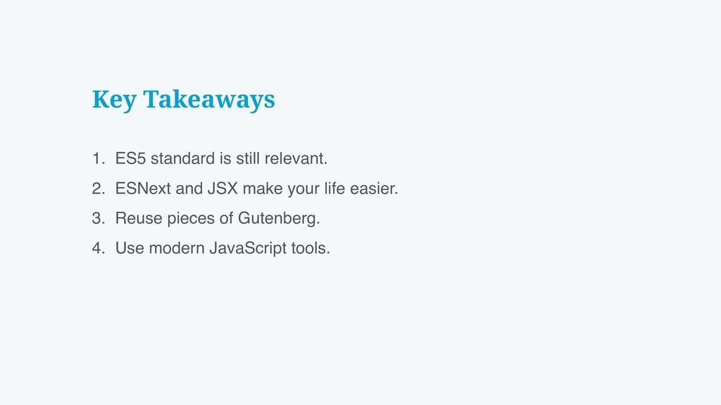 Key Takeaways 1. ES5 standard is still relevant...