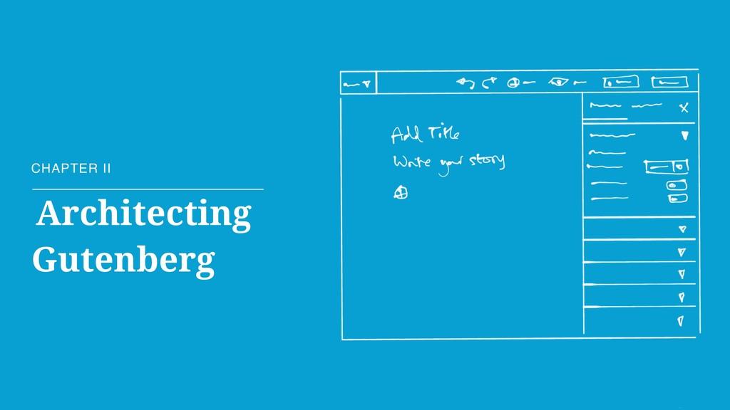 CHAPTER II Architecting Gutenberg