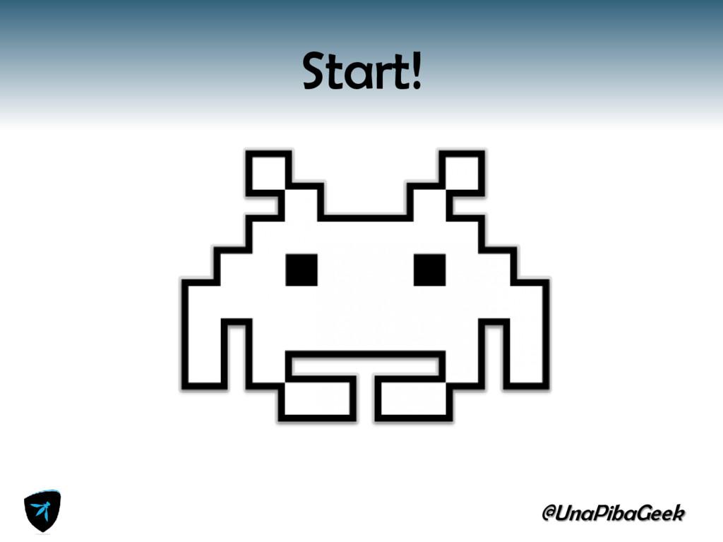 @UnaPibaGeek Start!
