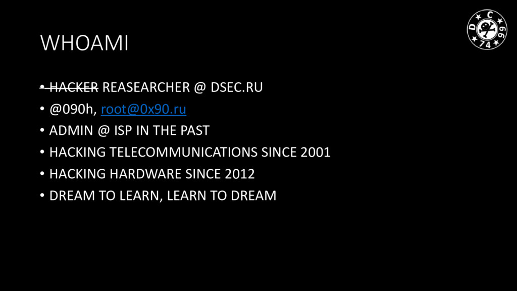 WHOAMI • HACKER REASEARCHER @ DSEC.RU • @090h, ...