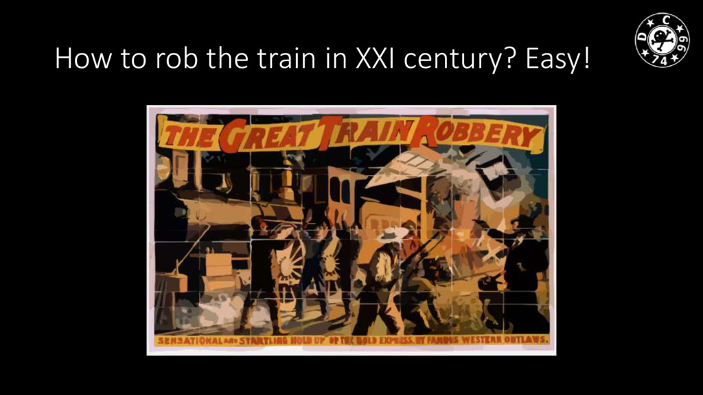 How to rob the train in XXI century? Easy!