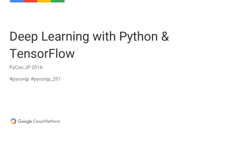 Deep Learning with Python & TensorFlow PyCon JP...