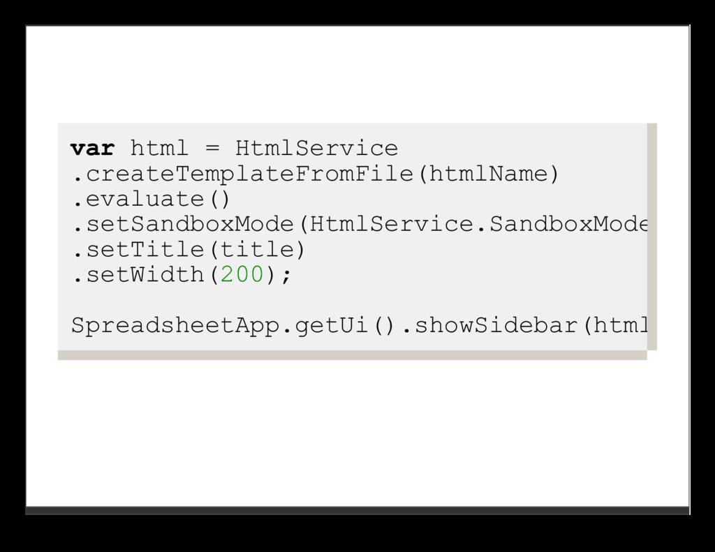 var html = HtmlService .createTemplateFromFile(...