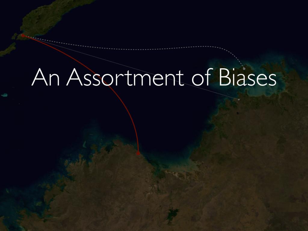 An Assortment of Biases
