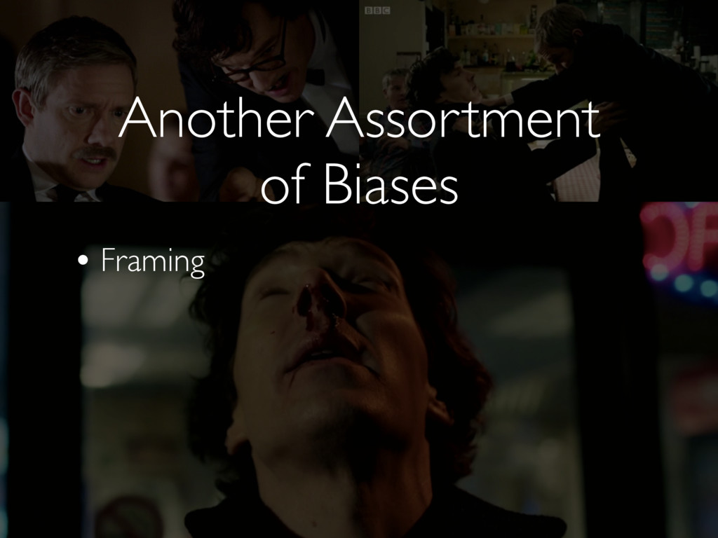 Another Assortment  of Biases • Framing