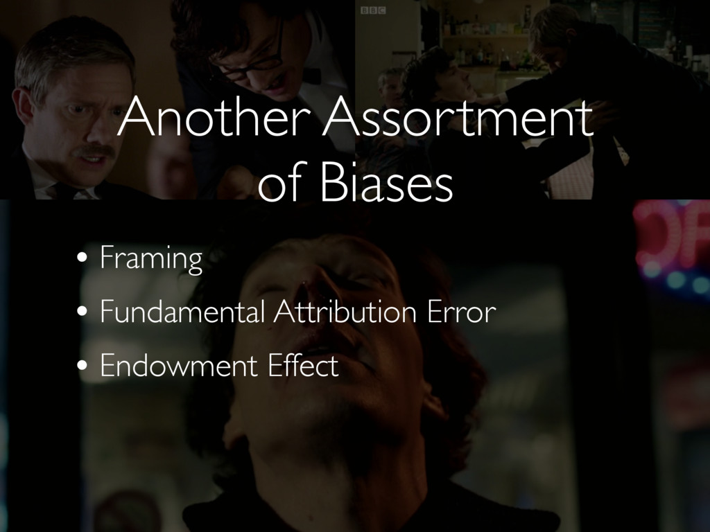 Another Assortment  of Biases • Framing • Fund...