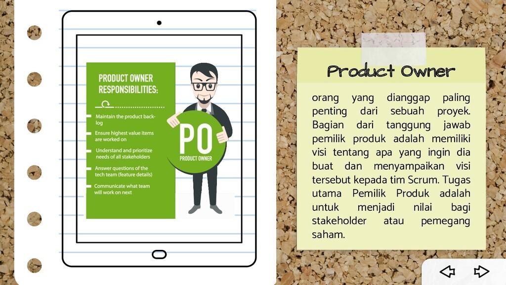 Product Owner orang yang dianggap paling pentin...