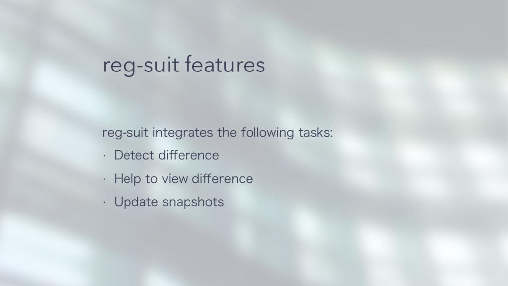 reg-suit features SFHTVJUJOUFHSBUFTUIFGPMMP...