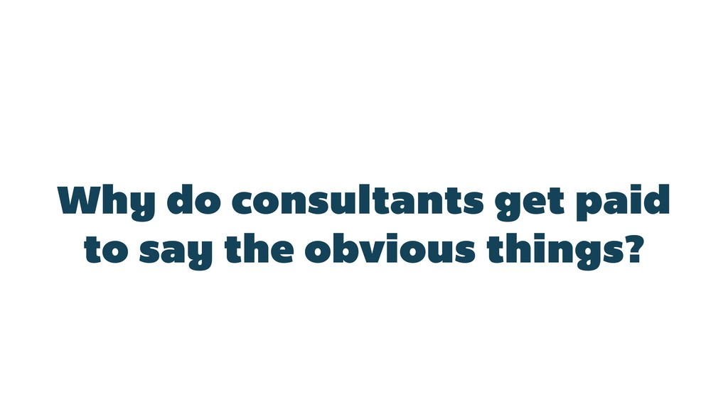 Why do consultants get paid to say the obvious ...