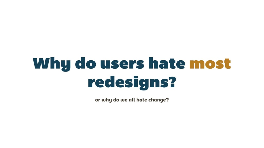 Why do users hate most redesigns? or why do we ...