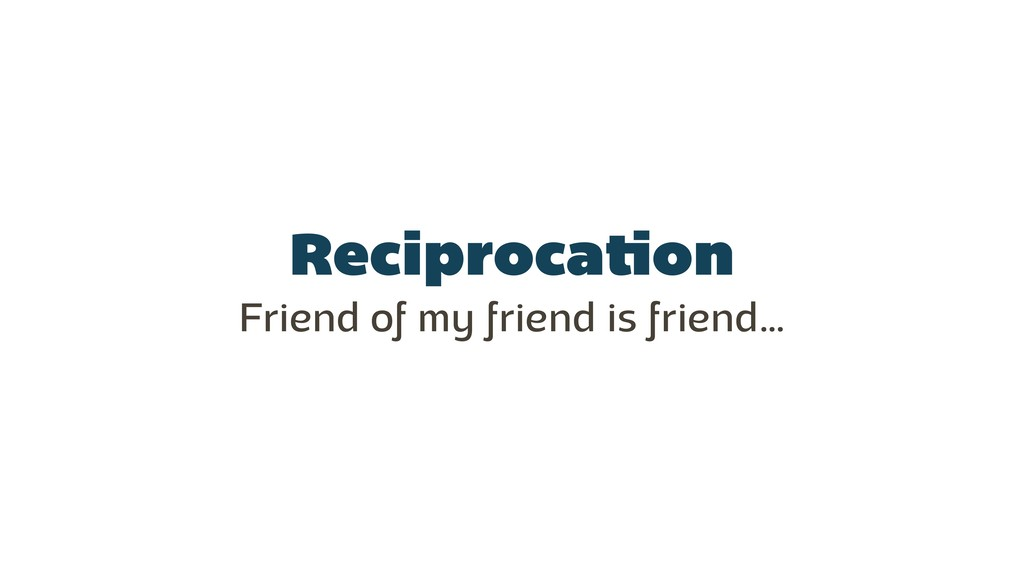 Reciprocation Friend of my friend is friend…