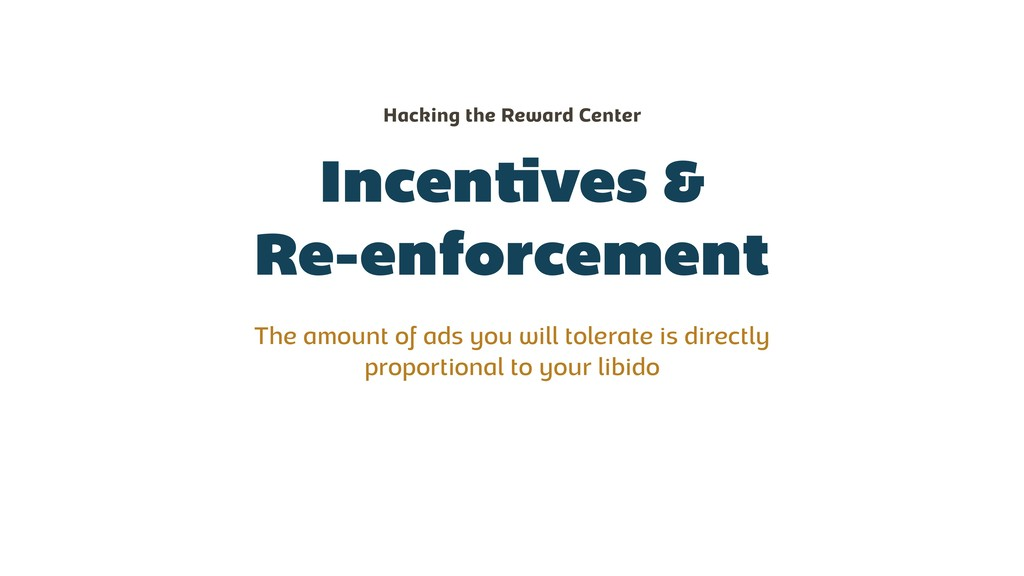 Incentives & Re-enforcement The amount of ads y...