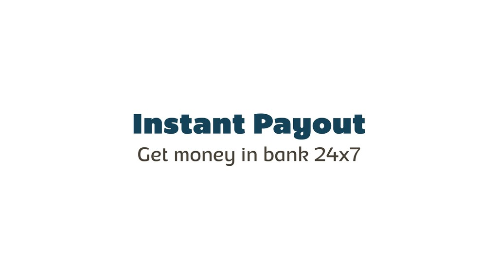 Instant Payout Get money in bank 24x7