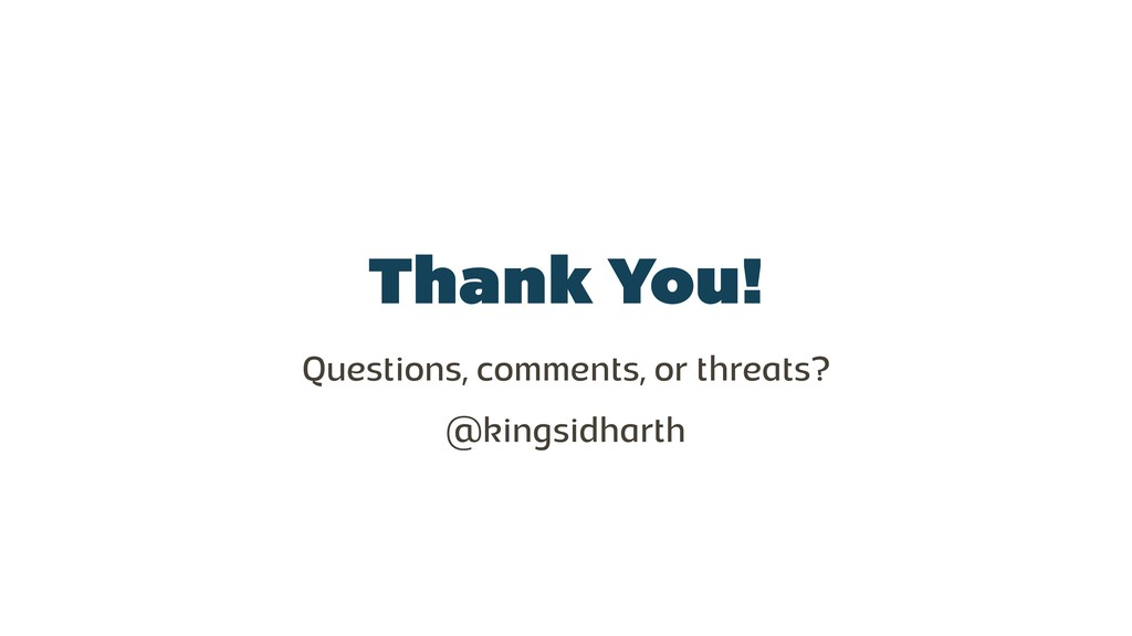 Thank You! Questions, comments, or threats? @ki...
