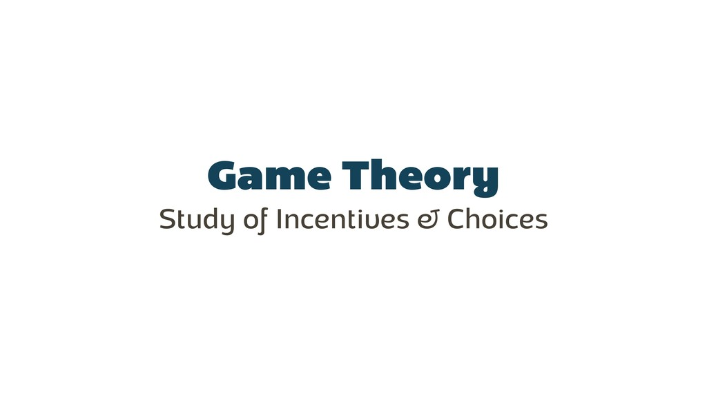 Game Theory Study of Incentives & Choices