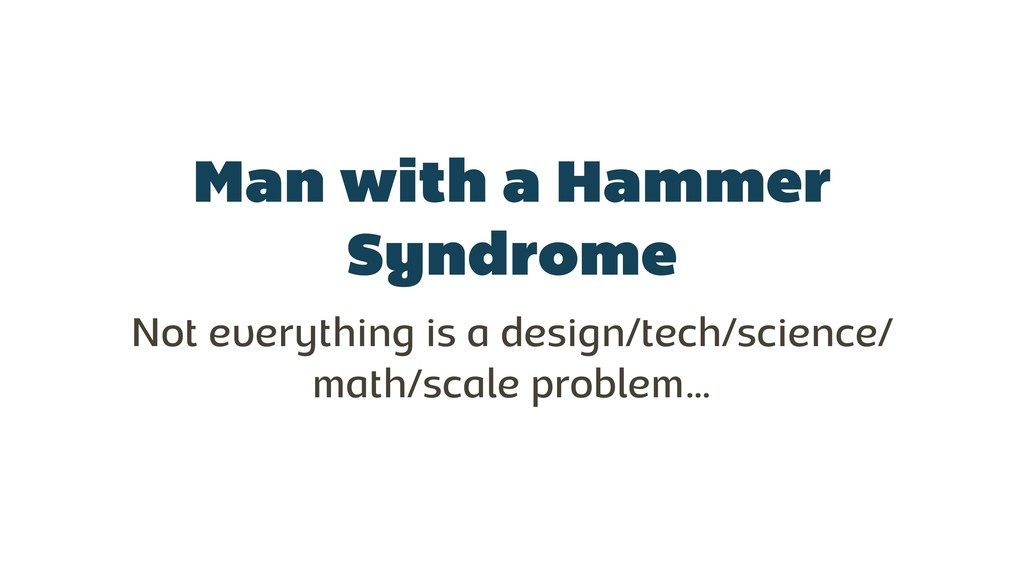 Man with a Hammer Syndrome Not everything is a ...