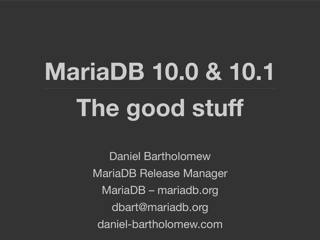 MariaDB 10.0 & 10.1 The good stuff Daniel Barth...