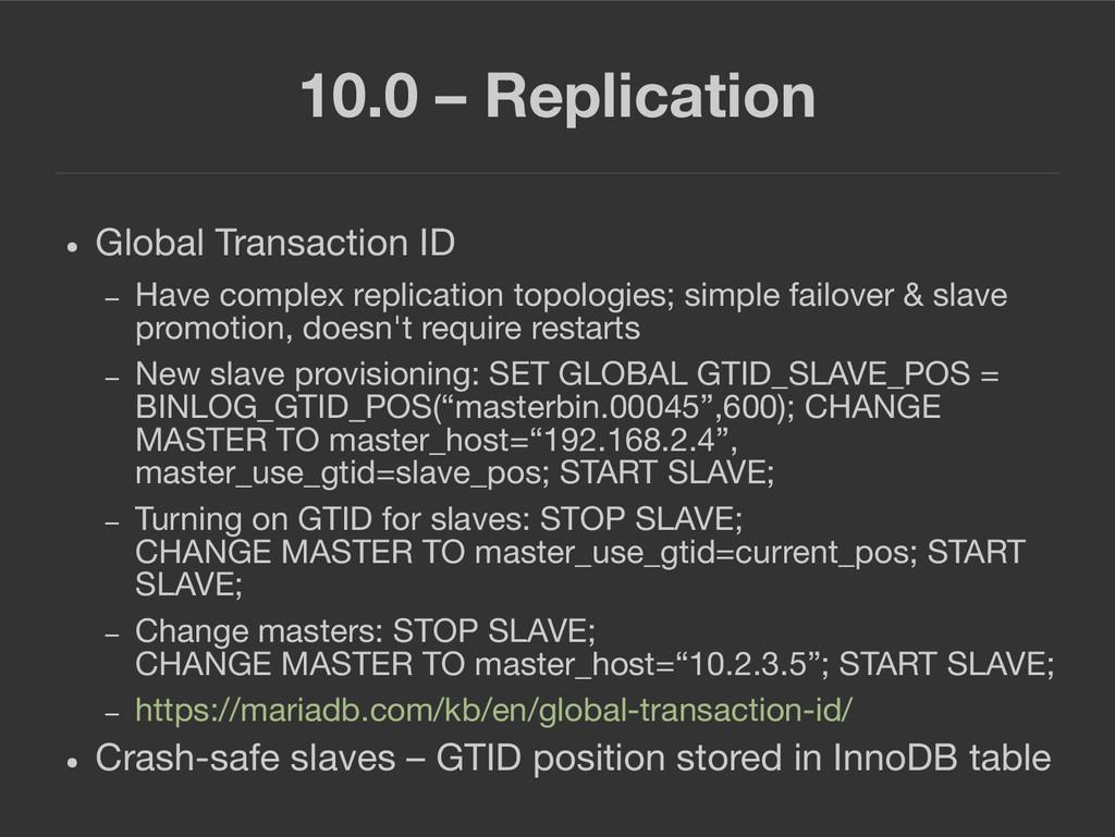10.0 – Replication ● Global Transaction ID – Ha...