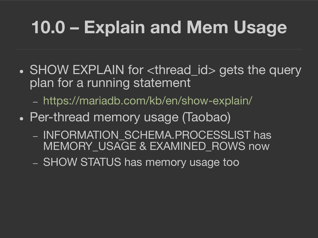 10.0 – Explain and Mem Usage ● SHOW EXPLAIN for...