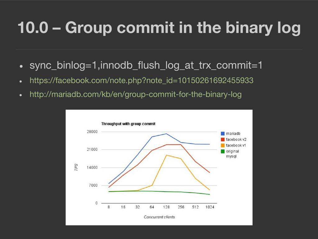 10.0 – Group commit in the binary log ● sync_bi...