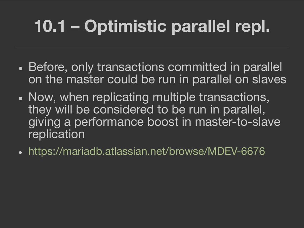 10.1 – Optimistic parallel repl. ● Before, only...
