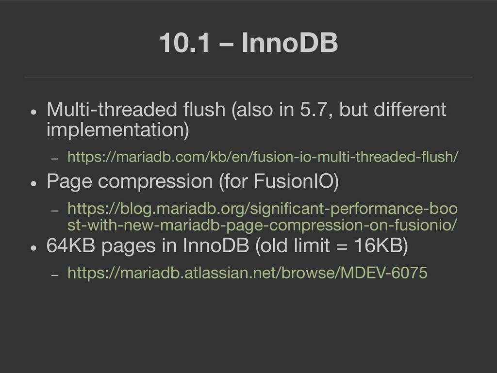 10.1 – InnoDB ● Multi-threaded flush (also in 5...