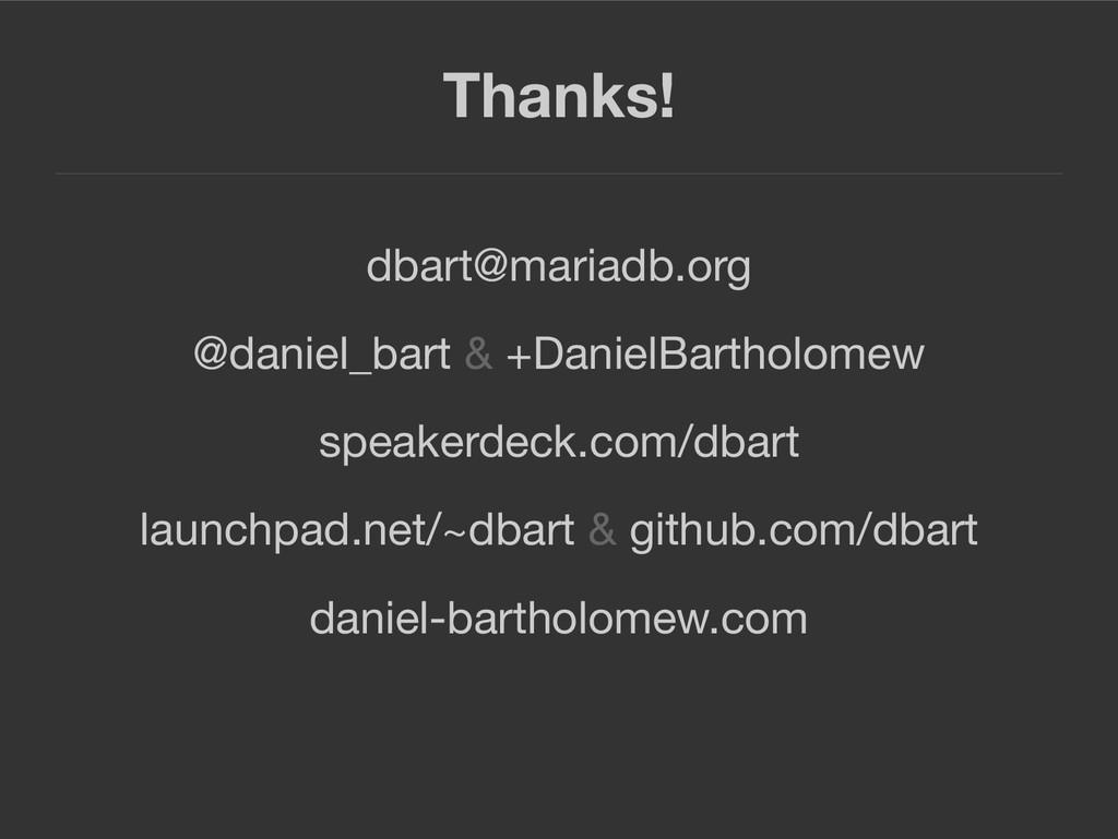 Thanks! dbart@mariadb.org @daniel_bart & +Danie...