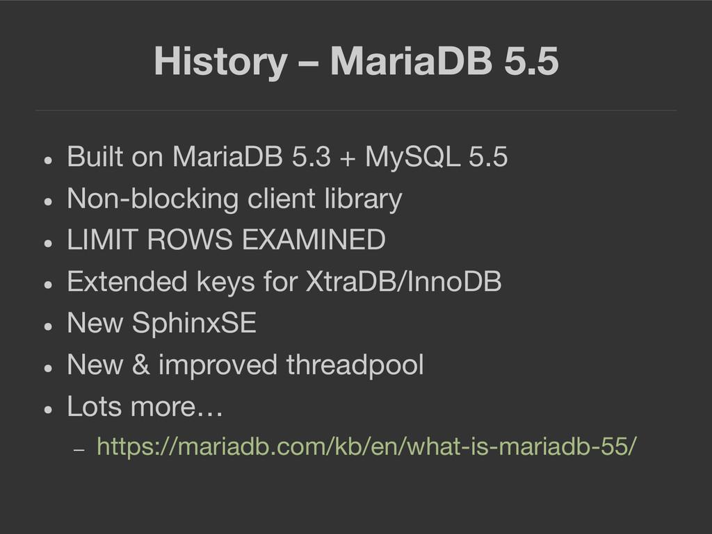 History – MariaDB 5.5 ● Built on MariaDB 5.3 + ...