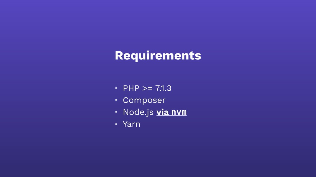 Requirements • PHP >= 7.1.3 • Composer • Node....