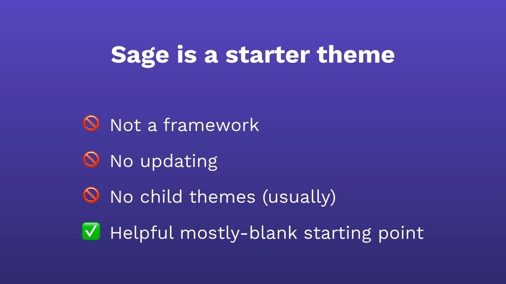 Sage is a starter theme  Not a framework  No up...
