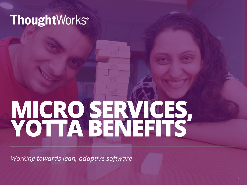 MICRO SERVICES, YOTTA BENEFITS Working towards ...