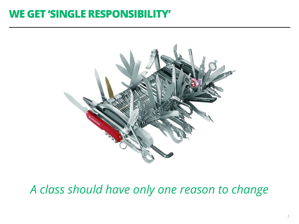 WE GET 'SINGLE RESPONSIBILITY' 3 A class should...