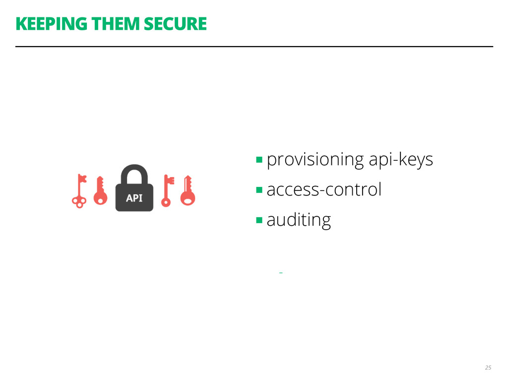 KEEPING THEM SECURE ■ provisioning api-keys ■ a...