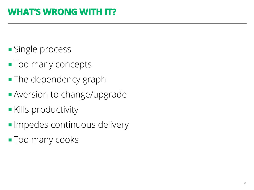 WHAT'S WRONG WITH IT? 8 ■ Single process ■ Too ...
