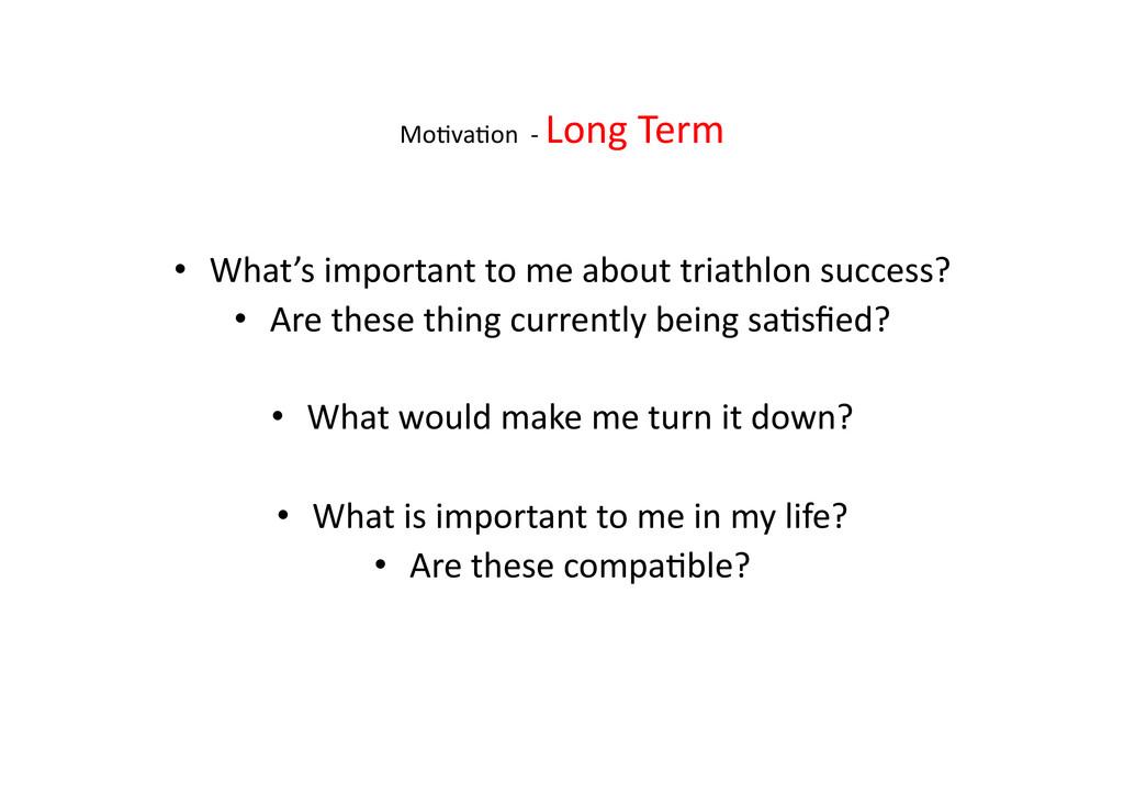 Mo>va>on  -‐ Long Term  • What...