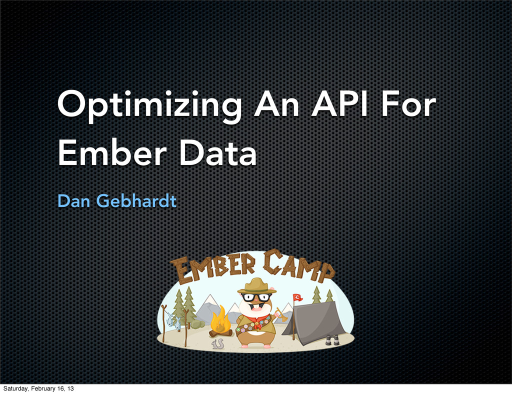 Optimizing An API For Ember Data Dan Gebhardt S...