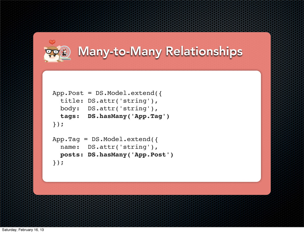 Many-to-Many Relationships App.Post = DS.Model....