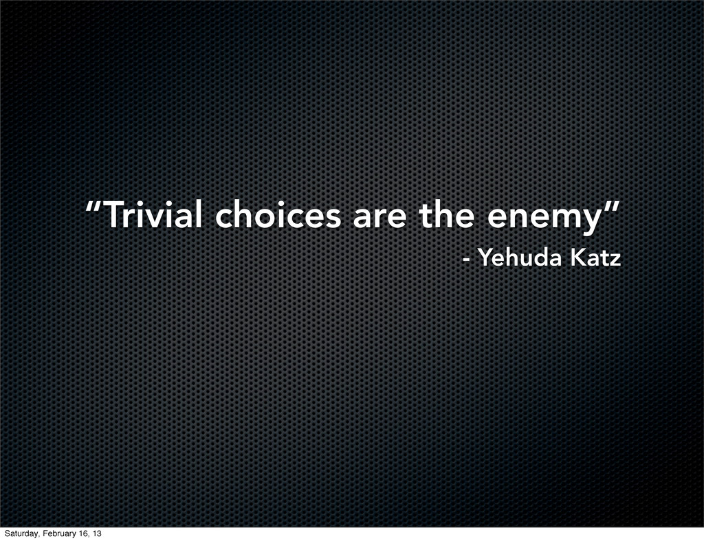 """Trivial choices are the enemy"" - Yehuda Katz S..."
