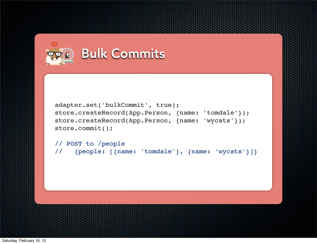 Bulk Commits adapter.set('bulkCommit', true); s...