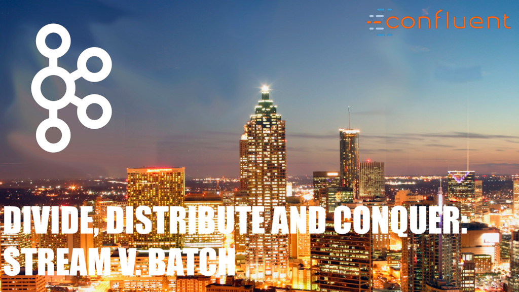 DIVIDE, DISTRIBUTE AND CONQUER: