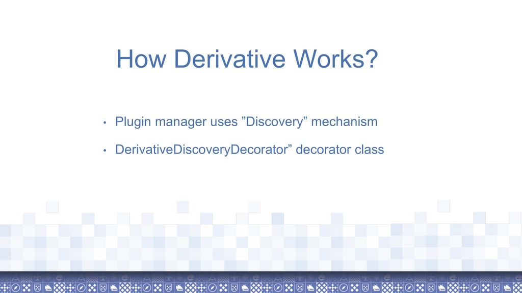 """How Derivative Works? • Plugin manager uses """"Di..."""