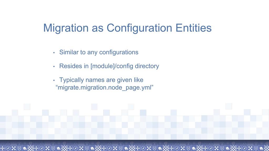 Migration as Configuration Entities • Similar t...