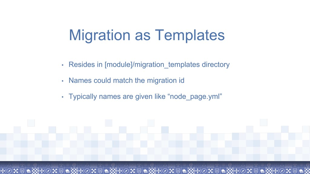 Migration as Templates • Resides in [module]/mi...