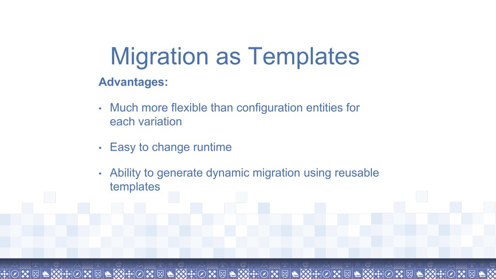 Migration as Templates Advantages: • Much more ...