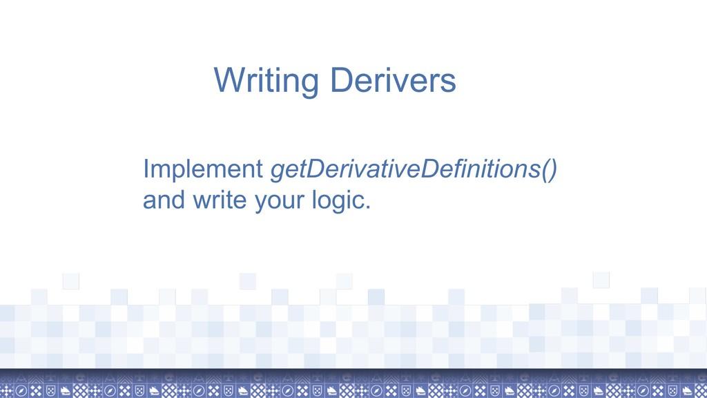 Writing Derivers Implement getDerivativeDefinit...