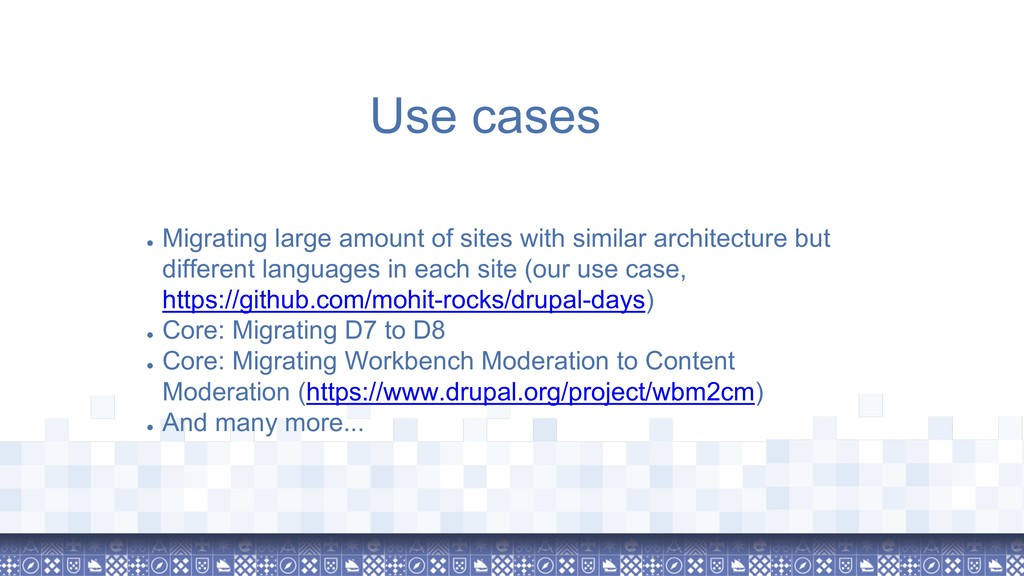 Use cases ● Migrating large amount of sites wit...